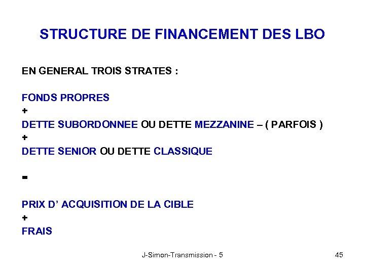 STRUCTURE DE FINANCEMENT DES LBO EN GENERAL TROIS STRATES : FONDS PROPRES + DETTE