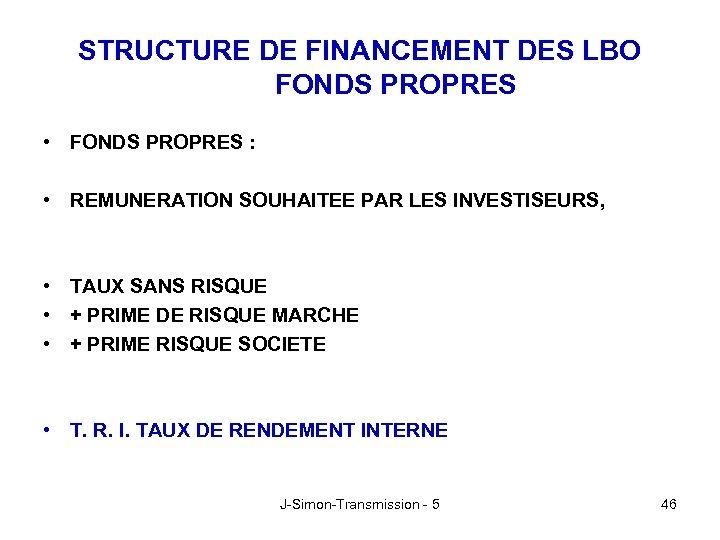 STRUCTURE DE FINANCEMENT DES LBO FONDS PROPRES • FONDS PROPRES : • REMUNERATION SOUHAITEE