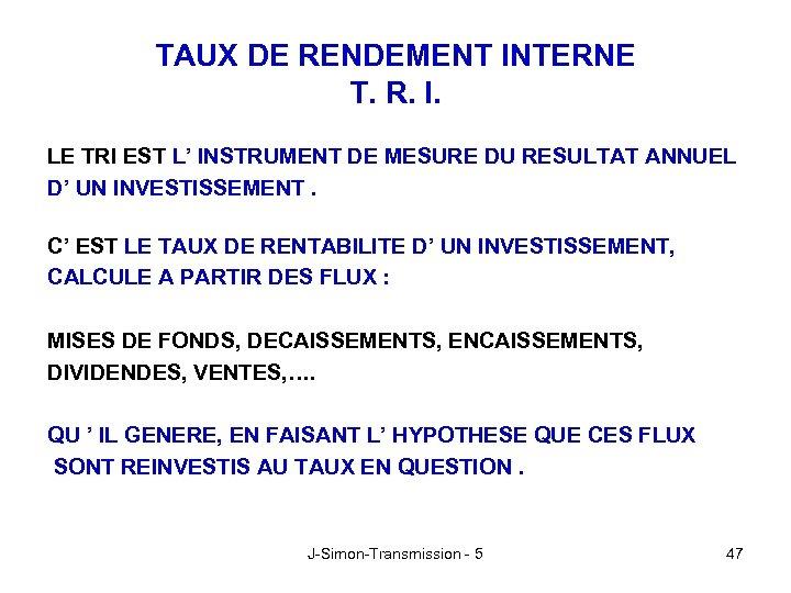 TAUX DE RENDEMENT INTERNE T. R. I. LE TRI EST L' INSTRUMENT DE MESURE