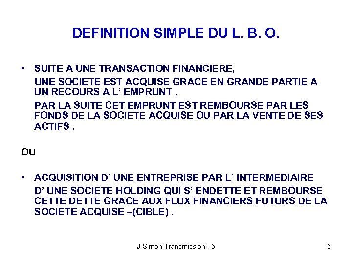 DEFINITION SIMPLE DU L. B. O. • SUITE A UNE TRANSACTION FINANCIERE, UNE SOCIETE