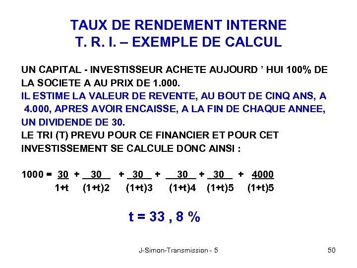 TAUX DE RENDEMENT INTERNE T. R. I. – EXEMPLE DE CALCUL UN CAPITAL -