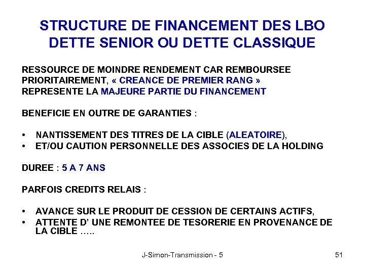 STRUCTURE DE FINANCEMENT DES LBO DETTE SENIOR OU DETTE CLASSIQUE RESSOURCE DE MOINDRE RENDEMENT