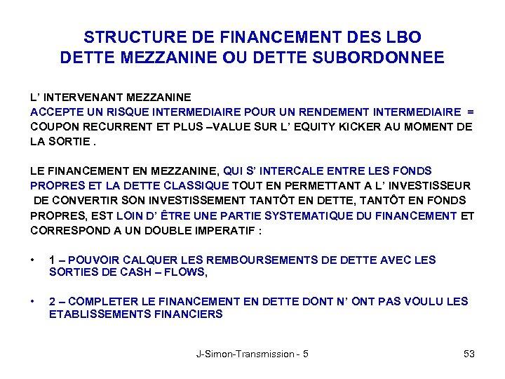 STRUCTURE DE FINANCEMENT DES LBO DETTE MEZZANINE OU DETTE SUBORDONNEE L' INTERVENANT MEZZANINE ACCEPTE