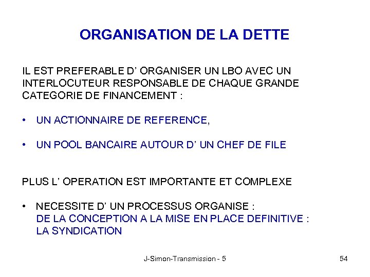 ORGANISATION DE LA DETTE IL EST PREFERABLE D' ORGANISER UN LBO AVEC UN INTERLOCUTEUR