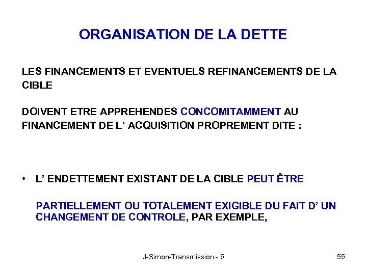 ORGANISATION DE LA DETTE LES FINANCEMENTS ET EVENTUELS REFINANCEMENTS DE LA CIBLE DOIVENT ETRE