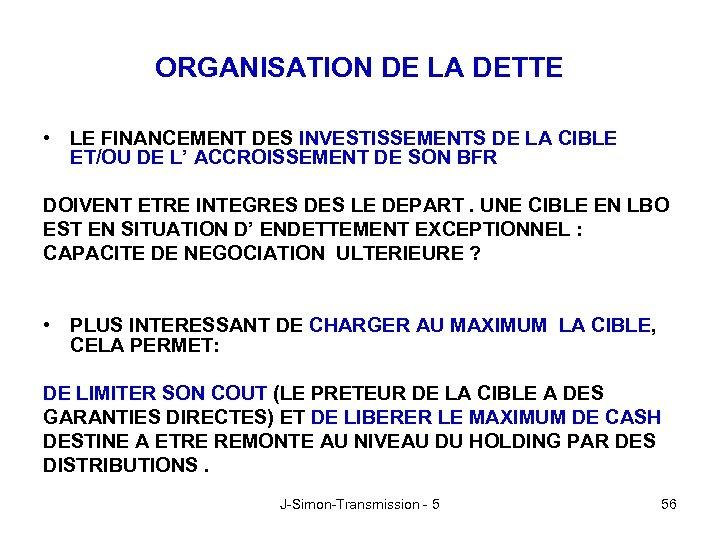 ORGANISATION DE LA DETTE • LE FINANCEMENT DES INVESTISSEMENTS DE LA CIBLE ET/OU DE