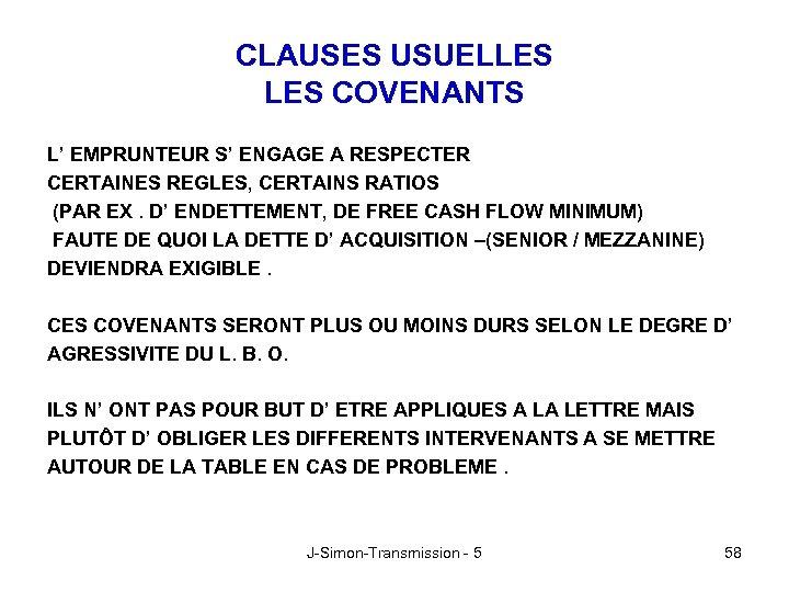 CLAUSES USUELLES COVENANTS L' EMPRUNTEUR S' ENGAGE A RESPECTER CERTAINES REGLES, CERTAINS RATIOS (PAR