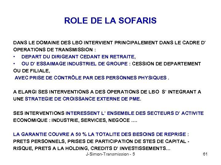 ROLE DE LA SOFARIS DANS LE DOMAINE DES LBO INTERVIENT PRINCIPALEMENT DANS LE CADRE