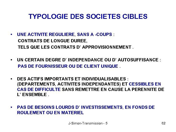 TYPOLOGIE DES SOCIETES CIBLES • UNE ACTIVITE REGULIERE, SANS A -COUPS : CONTRATS DE