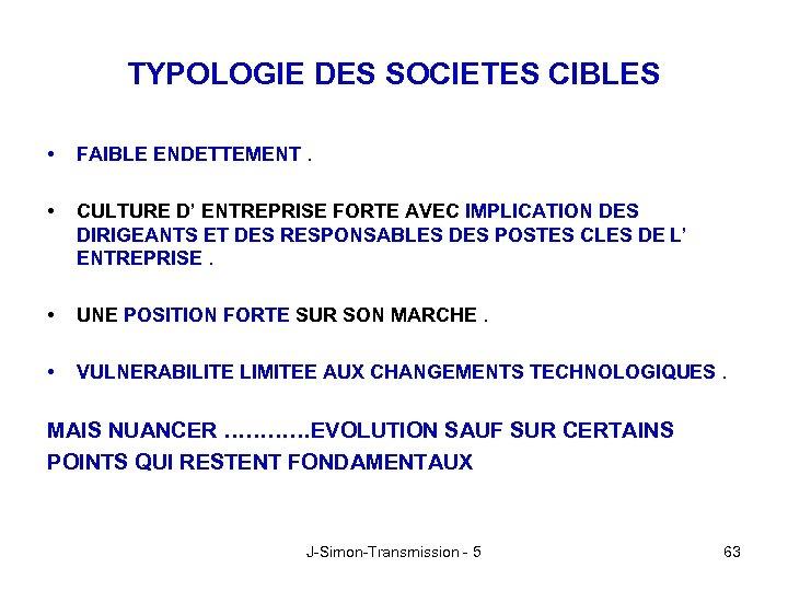 TYPOLOGIE DES SOCIETES CIBLES • FAIBLE ENDETTEMENT. • CULTURE D' ENTREPRISE FORTE AVEC IMPLICATION