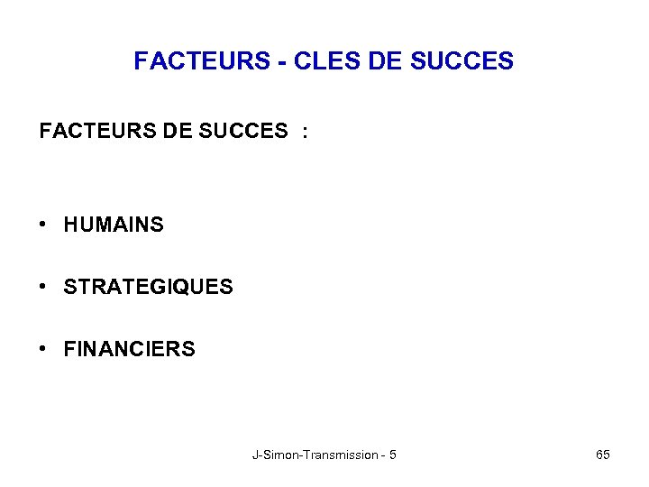 FACTEURS - CLES DE SUCCES FACTEURS DE SUCCES : • HUMAINS • STRATEGIQUES •