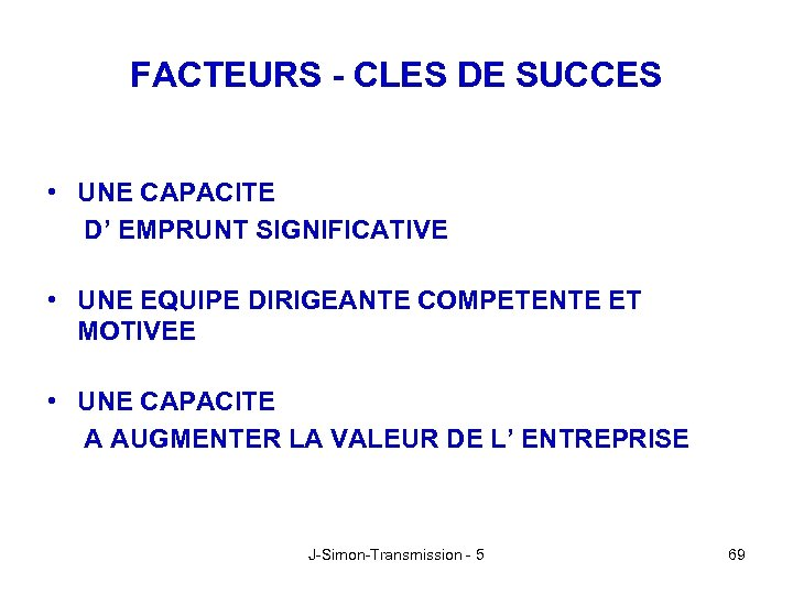 FACTEURS - CLES DE SUCCES • UNE CAPACITE D' EMPRUNT SIGNIFICATIVE • UNE EQUIPE