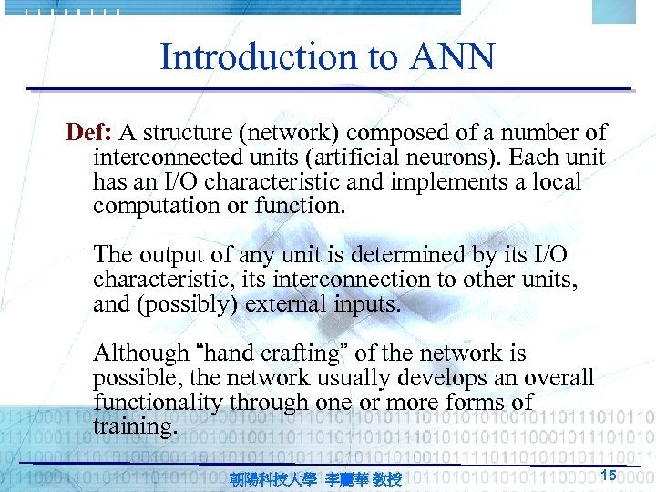 Introduction to ANN Def: A structure (network) composed of a number of interconnected units