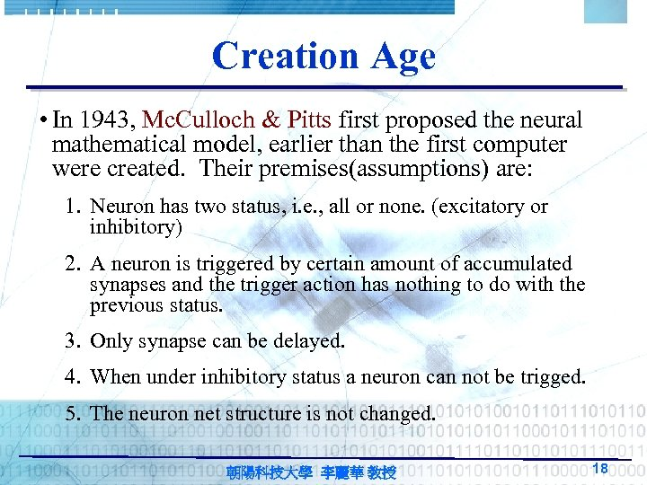 Creation Age • In 1943, Mc. Culloch & Pitts first proposed the neural mathematical