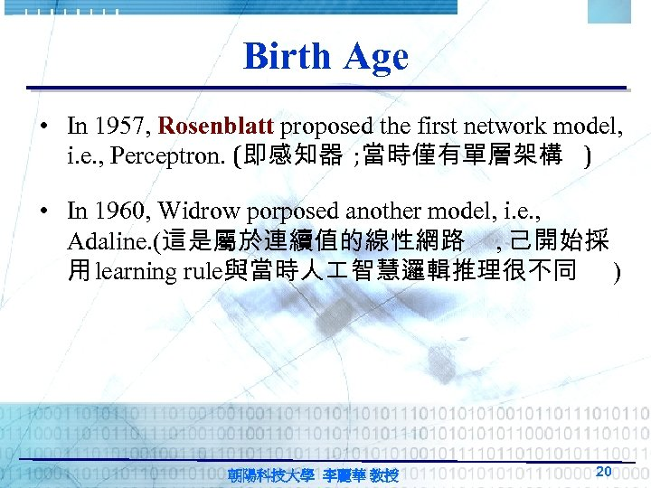 Birth Age • In 1957, Rosenblatt proposed the first network model, i. e. ,