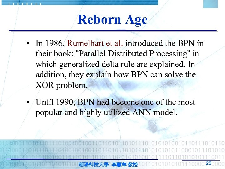Reborn Age • In 1986, Rumelhart et al. introduced the BPN in their book: