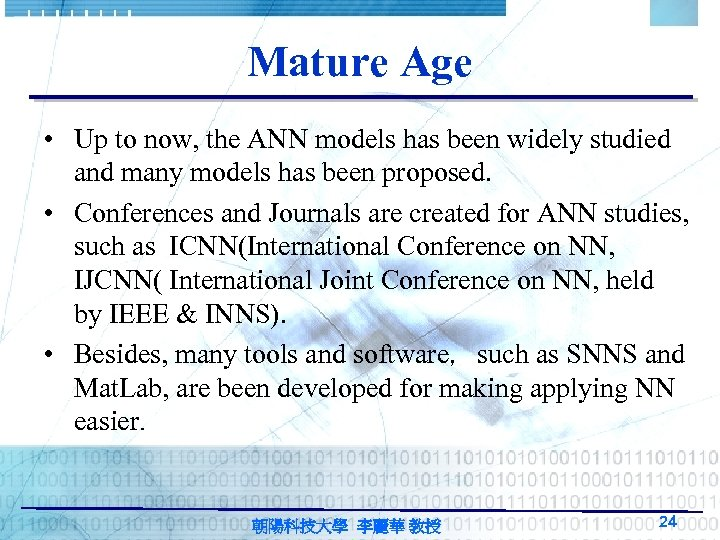 Mature Age • Up to now, the ANN models has been widely studied and