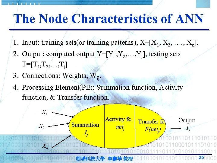 The Node Characteristics of ANN 1. Input: training sets(or training patterns), X=[X 1, X