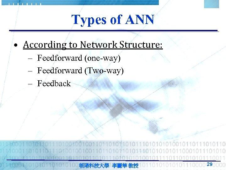 Types of ANN • According to Network Structure: – Feedforward (one-way) – Feedforward (Two-way)