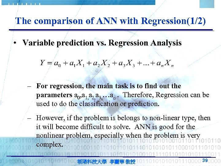 The comparison of ANN with Regression(1/2) • Variable prediction vs. Regression Analysis – For