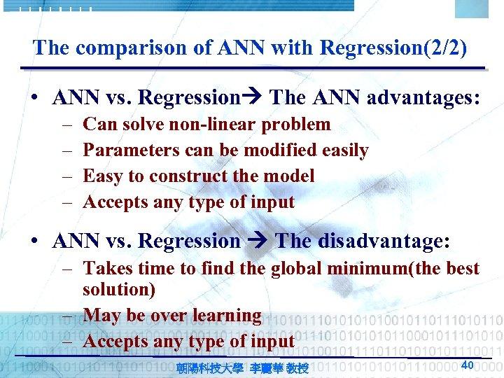 The comparison of ANN with Regression(2/2) • ANN vs. Regression The ANN advantages: –