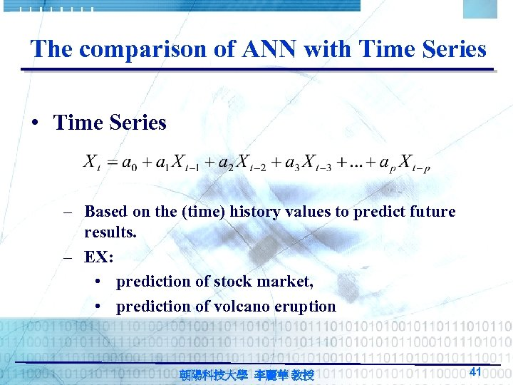 The comparison of ANN with Time Series • Time Series – Based on the