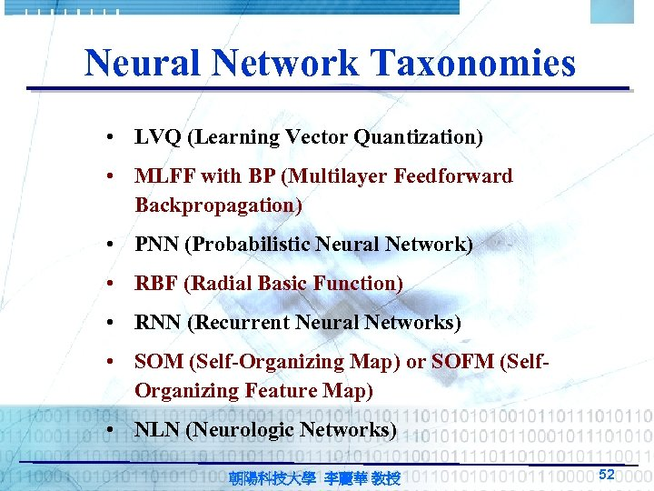 Neural Network Taxonomies • LVQ (Learning Vector Quantization) • MLFF with BP (Multilayer Feedforward