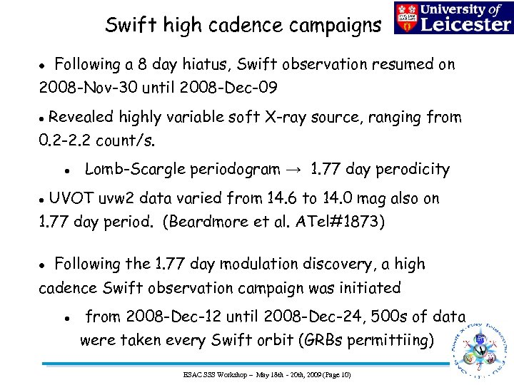 Swift high cadence campaigns Following a 8 day hiatus, Swift observation resumed on 2008