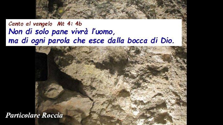 Canto al vangelo Mt 4: 4 b Non di solo pane vivrà l'uomo, ma