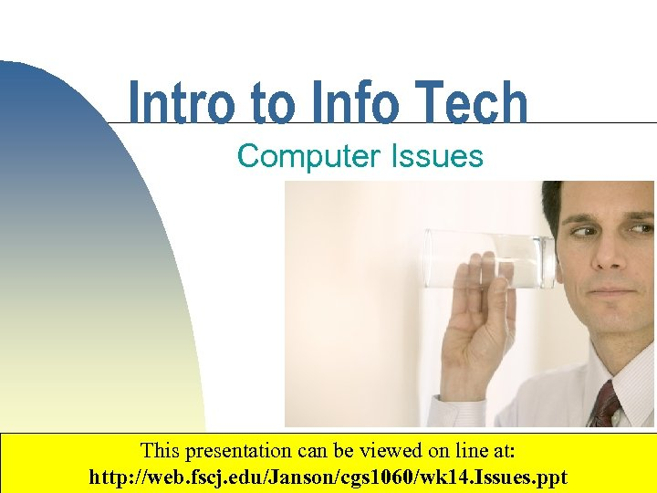 Intro to Info Tech Computer Issues This presentation can be viewed on line at: