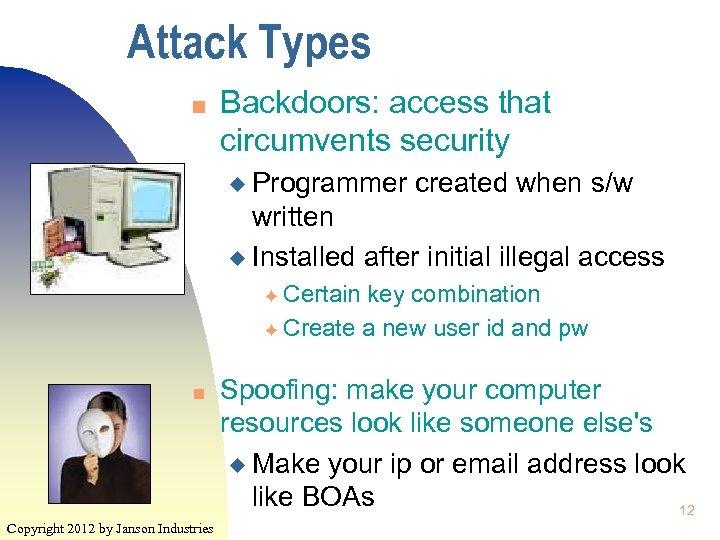 Attack Types n Backdoors: access that circumvents security u Programmer created when s/w written