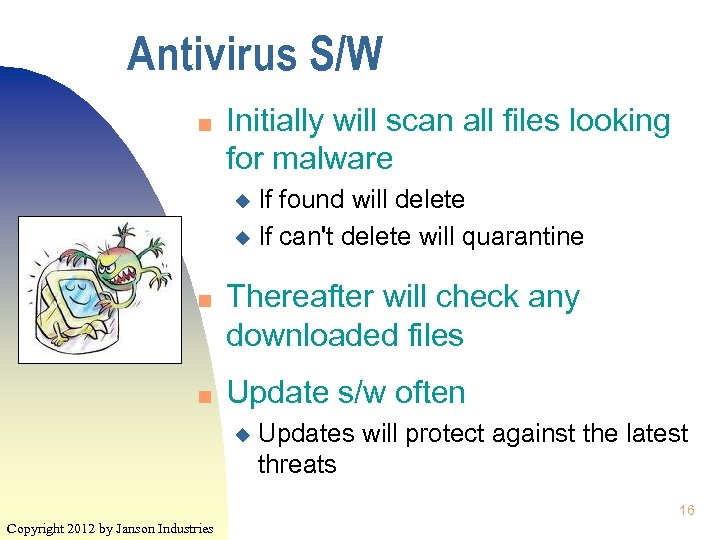 Antivirus S/W n Initially will scan all files looking for malware If found will
