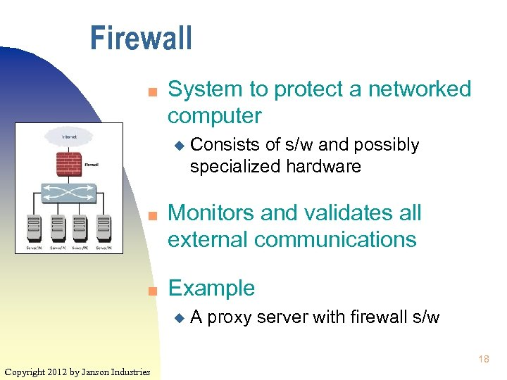 Firewall n System to protect a networked computer u n n Consists of s/w