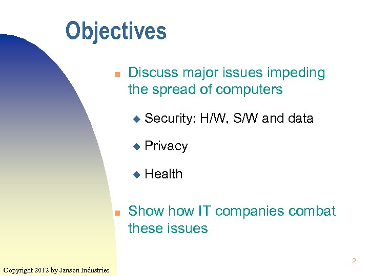 Objectives n Discuss major issues impeding the spread of computers u u Privacy u