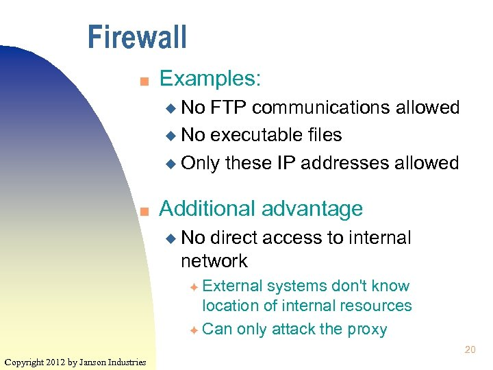 Firewall n Examples: u No FTP communications allowed u No executable files u Only