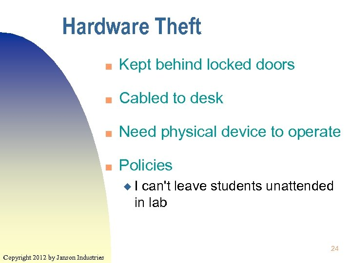 Hardware Theft n Kept behind locked doors n Cabled to desk n Need physical