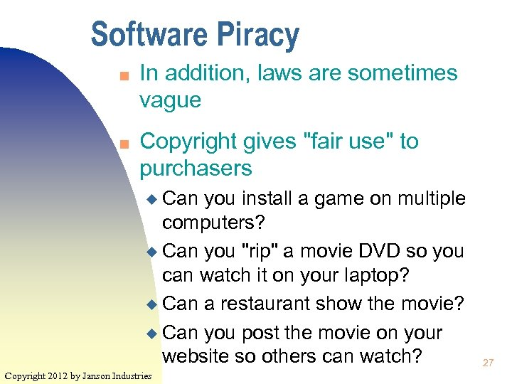 Software Piracy n n In addition, laws are sometimes vague Copyright gives