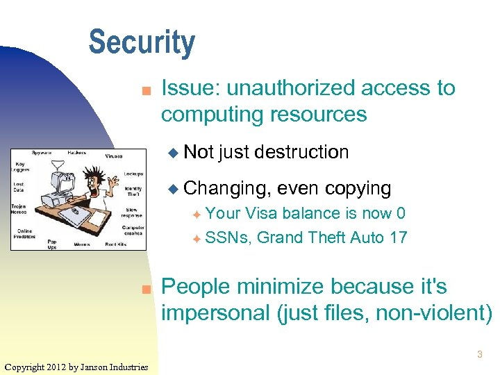 Security n Issue: unauthorized access to computing resources u Not just destruction u Changing,