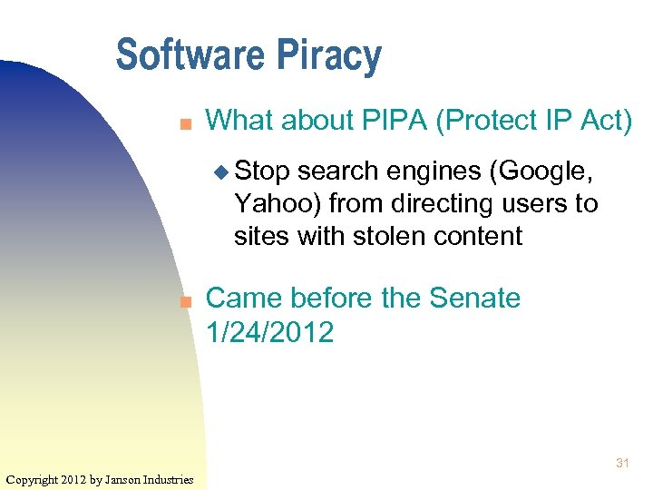 Software Piracy n What about PIPA (Protect IP Act) u Stop search engines (Google,