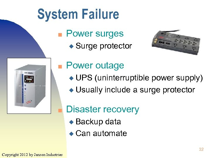 System Failure n Power surges u Surge n protector Power outage u UPS (uninterruptible