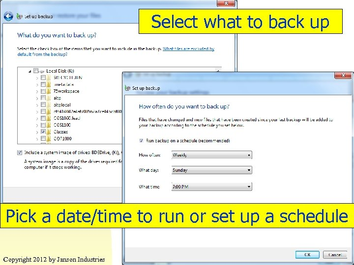 Select what to back up Pick a date/time to run or set up a