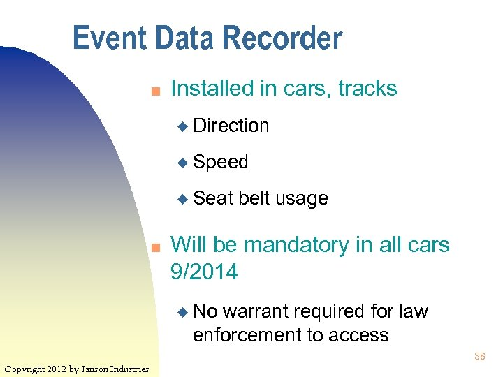 Event Data Recorder n Installed in cars, tracks u Direction u Speed u Seat