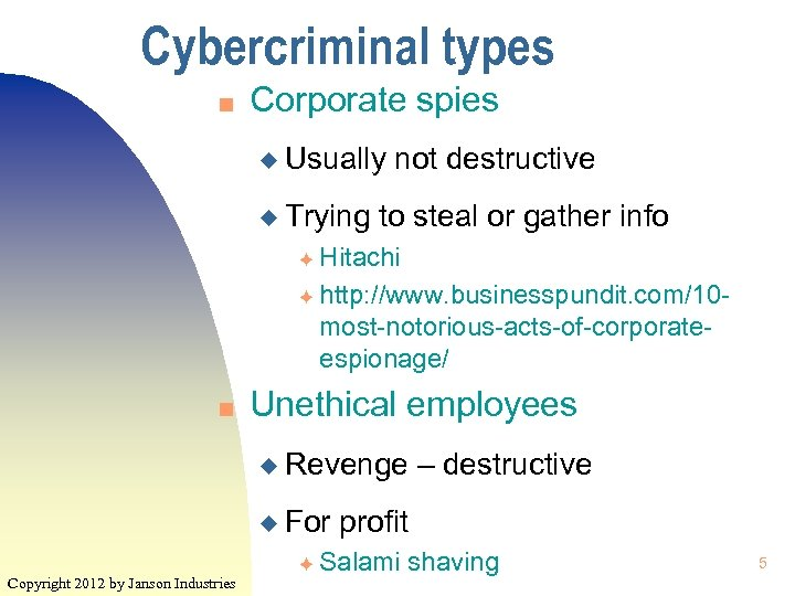 Cybercriminal types n Corporate spies u Usually u Trying not destructive to steal or