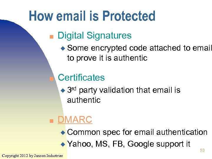 How email is Protected n Digital Signatures u Some encrypted code attached to email