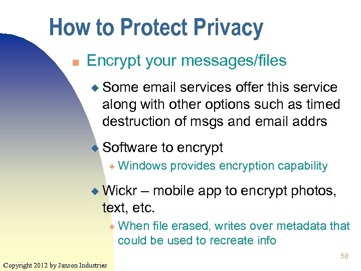 How to Protect Privacy n Encrypt your messages/files u Some email services offer this