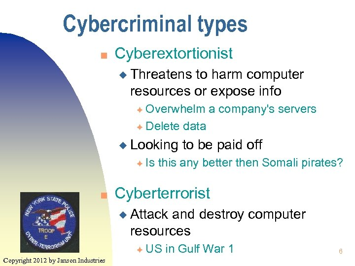 Cybercriminal types n Cyberextortionist u Threatens to harm computer resources or expose info Overwhelm