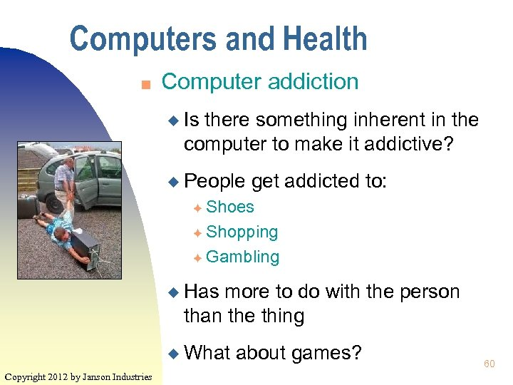 Computers and Health n Computer addiction u Is there something inherent in the computer