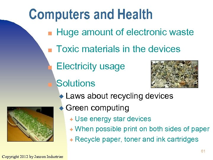 Computers and Health n Huge amount of electronic waste n Toxic materials in the
