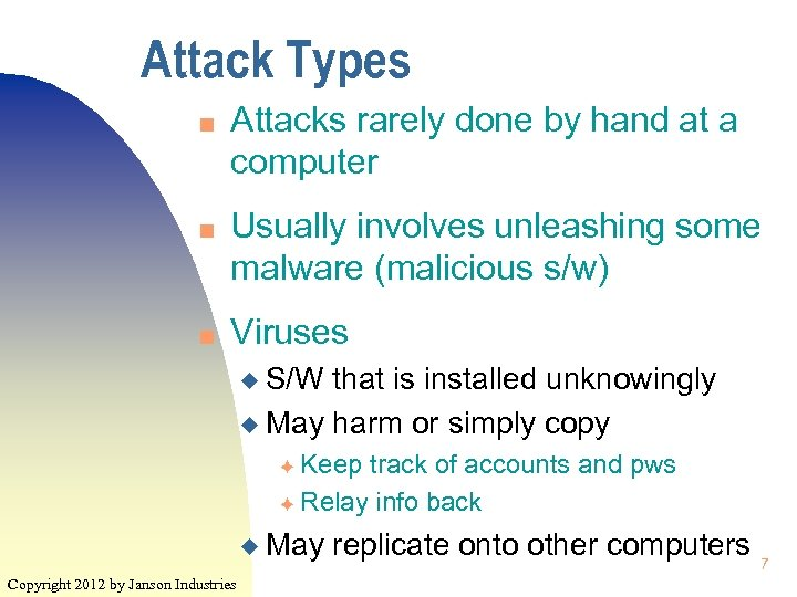 Attack Types n n n Attacks rarely done by hand at a computer Usually
