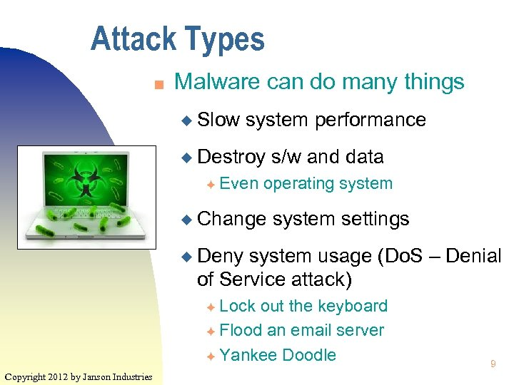 Attack Types n Malware can do many things u Slow system performance u Destroy